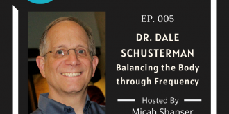 005 – Dr. Dale Schusterman – Balancing the Body through Frequency