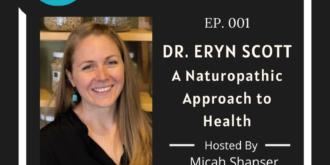 001 – Dr. Eryn Scott – A Naturopathic Approach to Health