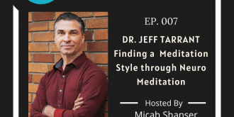007 – Dr. Jeff Tarrant – Finding a Meditation Style with Neuro Meditation